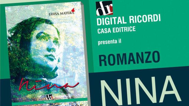 La Casa editriceDigital Ricordi presenta il romanzo Nina di Luisa Matera, 19 Gennaio alle 19-00.